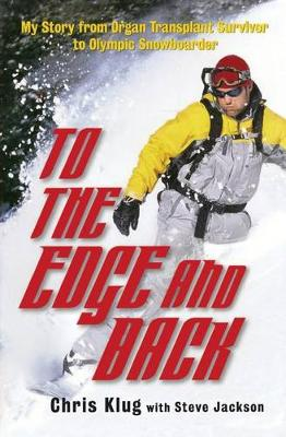 To the Edge and Back: My Story from Organ Transplant Survivor to Olympic Snowboarder (Paperback)
