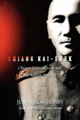 Chiang Kai Shek: China's Generalissimo and the Nation He Lost (Paperback)