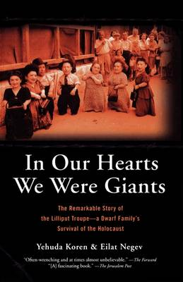 In Our Hearts We Were Giants: The Remarkable Story of the Lilliput Troupe-A Dwarf Family's Survival of the Holocaust (Paperback)