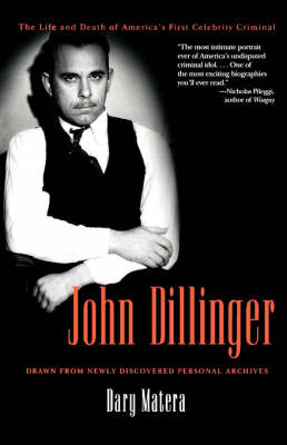 John Dillinger: The Life and Death of America's First Celebrity Criminal (Paperback)