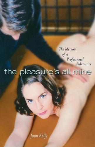 The Pleasures All Mine: A Sexual Memoir of a Submissive (Paperback)