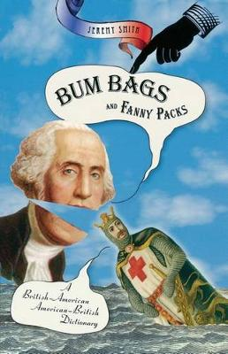 Bum Bags and Fanny Packs: A British-American American-British Dictionary (Paperback)