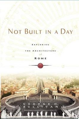 Not Built in a Day: Exploring the Architecture of Rome (Paperback)