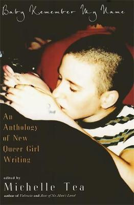 Baby Remember My Name: An Anthology of New Queer Girl Writing (Paperback)