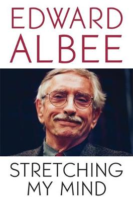 Stretching My Mind: The Collected Essays of Edward Albee (Paperback)
