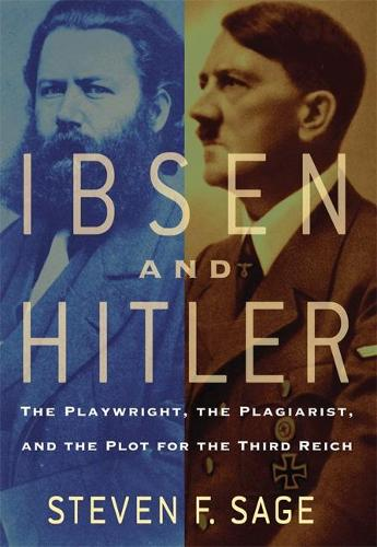 Ibsen and Hitler: The Playwright, the Plagiarist, and the Plot for the Third Reich (Paperback)
