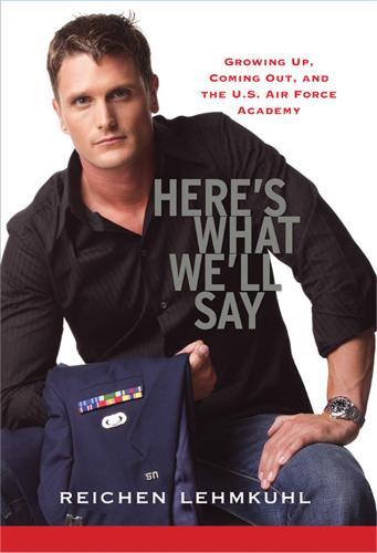 Here's What We'll Say: Growing Up, Coming Out, and the U.S. Air Force Academy (Paperback)