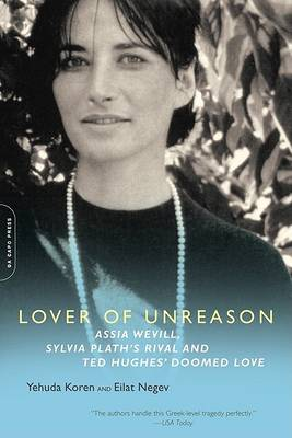Lover of Unreason: Assia Wevill, Sylvia Plath's Rival and Ted Hughes' Doomed Love (Paperback)