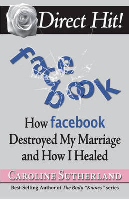 Direct Hit!: How Facebook Destroyed My Marriage and How I Healed (Paperback)