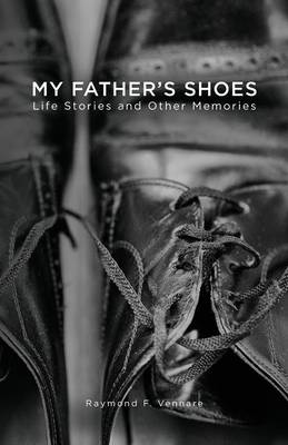 My Father's Shoes: Life Stories and Other Memories (Paperback)