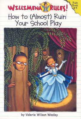 Willimena Rules: How To (almost) Ruin Your School Play: Rule Book #4 (Paperback)