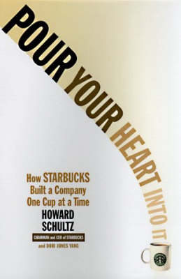 Pour Your Heart Into It: How Starbucks Built a Company One Cup at a Time (Paperback)