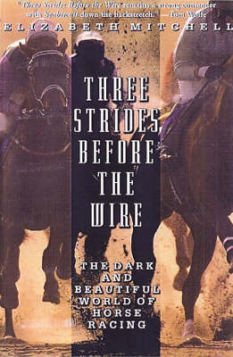 Three Strides Before the Wire: The Dark and Beautiful World of Horse Racing (Paperback)