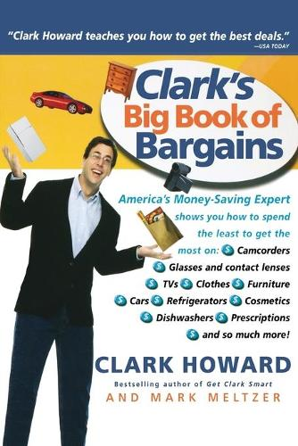 Clark's Big Book of Bargains: Clark Howard Teaches You How to Get the Best Deals (Paperback)