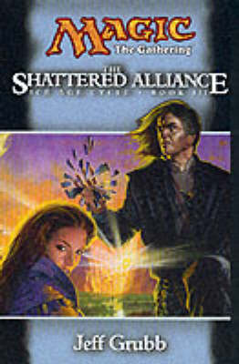 Shattered Alliance: Ice Age Cycle Book III - Magic: The Gathering S. Book III (Paperback)
