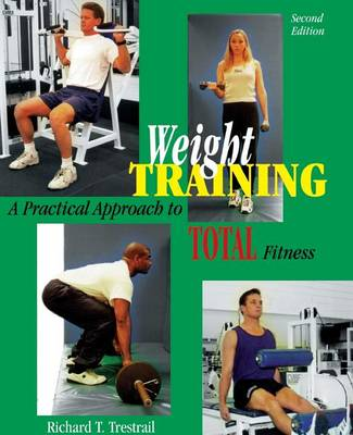 Weight Training: A Practical Approach to Total Fitness (Paperback)
