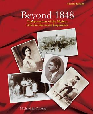 Beyond 1848: Interpretations of the Modern Chicano Historical Experience (Paperback)