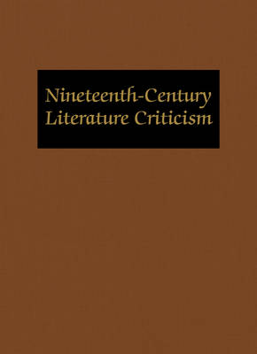 Nineteenth Century Literature Criticism: Criticism of the Works of Novelists, Philosophers, and Other Creative Writers Who Died Between 1800 and 1899, from the First Published Critical Apprai (Hardback)
