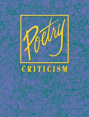 Poetry Criticism: Excerpts from Criticism of the Works of the Most Significant and Widely Studies Poets of World Literature (Hardback)