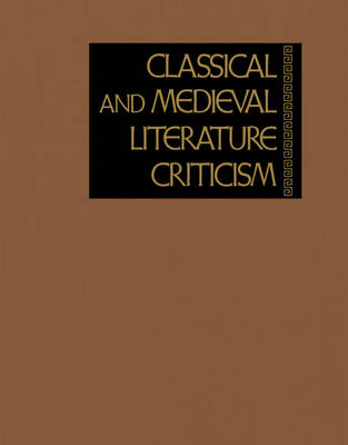 Classical and Medieval Literature Criticism: Criticism of the Works of World Authors from Classical Antiquity Through the Fourteenth Century, from the First Appraisals to Current Evaluations - Classical & Medieval Literature Criticism 074 (Hardback)