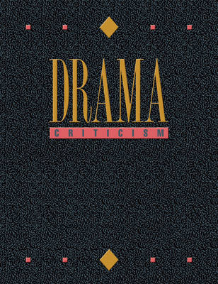 Drama Criticism, Volume 27: Criticism of the Most Significant and Widely Studied Dramatic Works from All the World's Literatures - Drama Criticism 27 (Hardback)