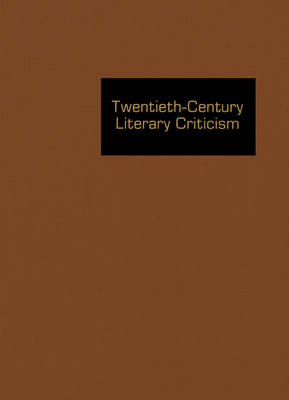 Twentieth-Century Literary Criticism: Excerpts from Criticism of the Works of Novelists, Poets, Playwrights, Short Story Writers, & Other Creative Writers Who Died Between 1900 & 1999 - Twentieth-Century Literary Criticism 102 (Hardback)