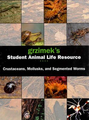 Segmented Worms, Crustaceans and Molluscs - Grzimek's Student Animal Life Resource S. (Hardback)