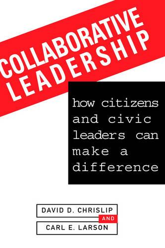 Collaborative Leadership: How Citizens and Civic Leaders Can Make a Difference - J-B US non-Franchise Leadership (Hardback)