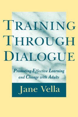 Training Through Dialogue: Promoting Effective Learning and Change with Adults (Hardback)
