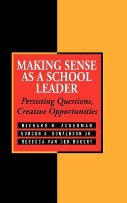Making Sense As a School Leader: Persisting Questions, Creative Opportunities (Hardback)