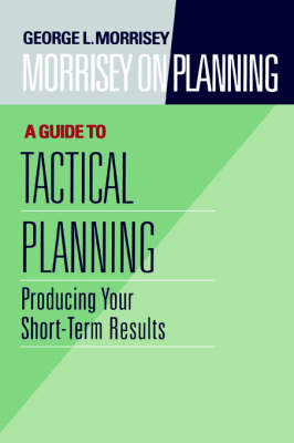 Morrisey on Planning: Producing Your Short-Term Results A Guide to Tactical Planning - J-B US non-Franchise Leadership (Hardback)