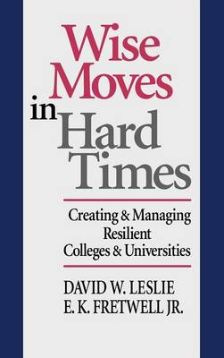 Wise Moves in Hard Times: Creating & Managing Resilient Colleges & Universities (Hardback)