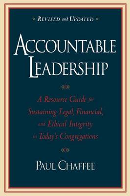 Accountable Leadership: A Resource Guide for Sustaining Legal, Financial, and Ethical Integrity in Today's Congregations (Paperback)