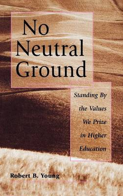 No Neutral Ground: Standing By the Values We Prize in Higher Education (Hardback)