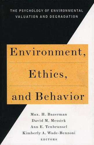 Environment, Ethics, & Behavior: The Psychology of Environmental Valuation and Degradation (Paperback)