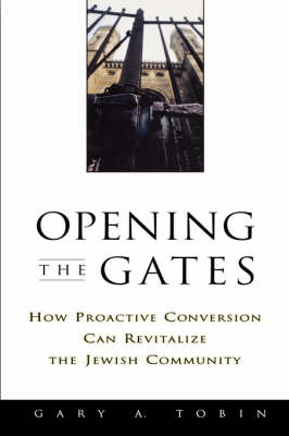 Opening the Gates: How Proactive Conversion Can Revitalize the Jewish Community (Paperback)