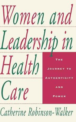 Women and Leadership in Health Care: The Journey to Authenticity and Power (Hardback)