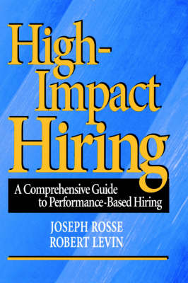 High-Impact Hiring: A Comprehensive Guide to Performance-Based Hiring (Hardback)
