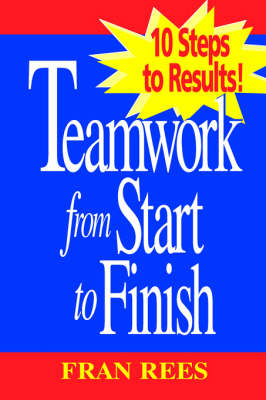 Teamwork from Start to Finish: 10 Steps to Results! (Paperback)