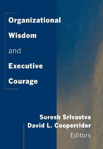 Organizational Wisdom and Executive Courage (Hardback)
