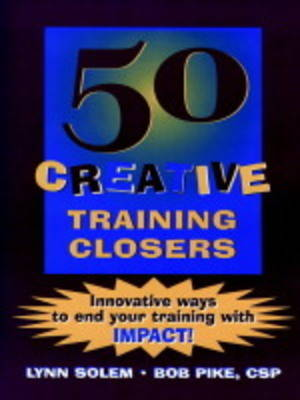 50 Creative Training Closers!: Innovative Ways to End Your Training with Impact! (Paperback)
