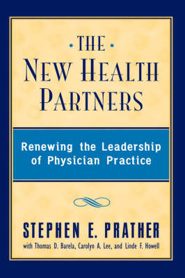 The New Health Partners: Renewing the Leadership of Physician Practice (Hardback)