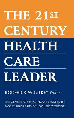 The 21st Century Health Care Leader (Hardback)