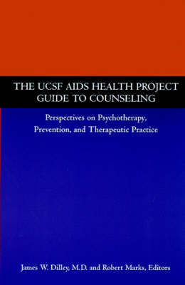 The UCSF AIDS Health Project Guide to Counseling: Perspectives on Psychotherapy, Prevention, and Therapeutic Practice (Paperback)