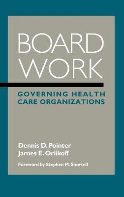 Board Work: Governing Health Care Organizations (Hardback)