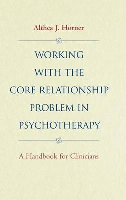 Working with the Core Relationship Problem in Psychotherapy: A Handbook for Clinicians (Hardback)