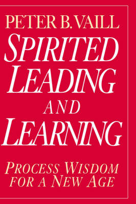 Spirited Leading and Learning: Process Wisdom for a New Age - J-B US non-Franchise Leadership (Hardback)