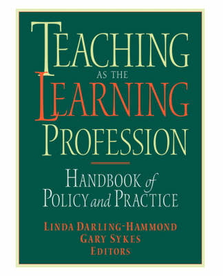 Teaching as the Learning Profession: Handbook of Policy and Practice (Paperback)