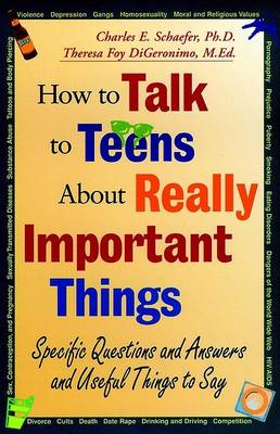 How to Talk to Teens About Really Important Things: Specific Questions and Answers and Useful Things to Say (Paperback)