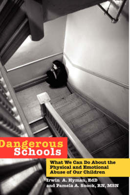 Dangerous Schools: What We Can Do About the Physical and Emotional Abuse of Our Children (Hardback)